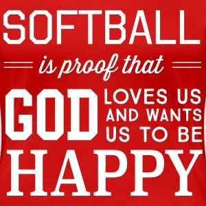 Softball is proof God loves us and wants us to be T-Shirts - Women's Premium T-Shirt