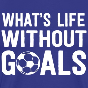 Soccer. What's life without goals T-Shirts - Men's Premium T-Shirt
