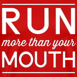 Run more than your mouth T-Shirts - Men's Premium T-Shirt