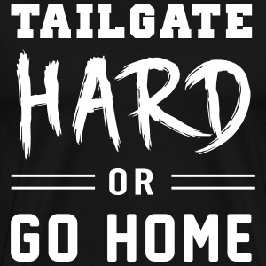 Tailgate hard or go home T-Shirts - Men's Premium T-Shirt