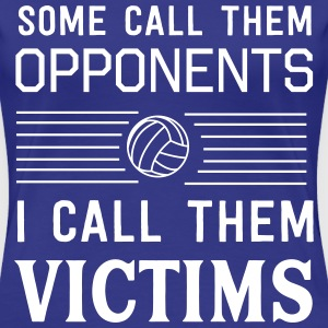 Some call them opponents I call the victims T-Shirts - Women's Premium T-Shirt