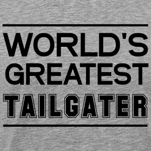 World's greatest tailgater T-Shirts - Men's Premium T-Shirt