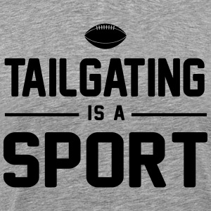 Tailgating is a sport T-Shirts - Men's Premium T-Shirt