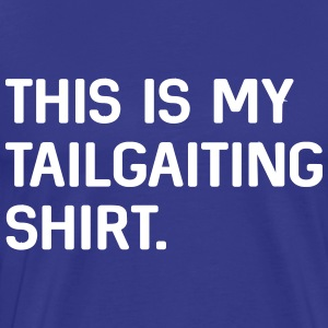 This is my tailgating shirt T-Shirts - Men's Premium T-Shirt