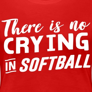 There is no crying in softball T-Shirts - Women's Premium T-Shirt