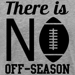 There's not off-season (football) T-Shirts - Men's Premium T-Shirt