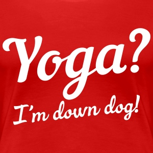 Yoga? I'm down dog! T-Shirts - Women's Premium T-Shirt
