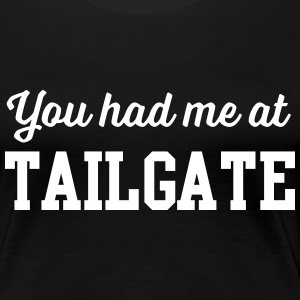 You had me at Tailgate T-Shirts - Women's Premium T-Shirt