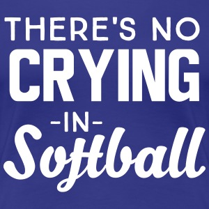 There's no crying in softball T-Shirts - Women's Premium T-Shirt