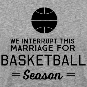 We interrupt this marriage for basketball season T-Shirts - Men's Premium T-Shirt