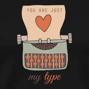 Funny You Are Just My Type Happy Valentine's Day - Men's Premium T-Shirt