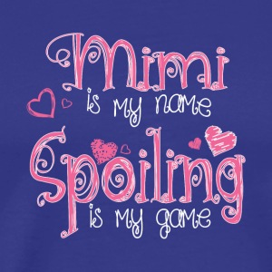 Mimi Is My Name Spoiling Is My Game T Shirt - Men's Premium T-Shirt
