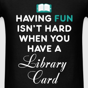 Library - Having fun isn't hard when you have a Li - Men's T-Shirt