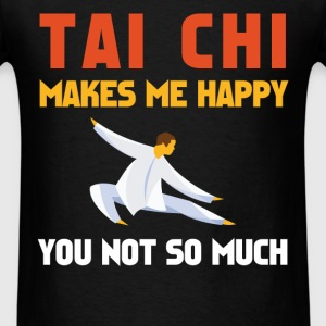 Tai chi - Tai chi makes me happy you not so much - Men's T-Shirt
