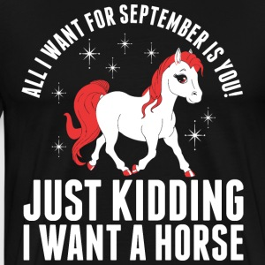 All I Want For September Horse T-Shirts - Men's Premium T-Shirt
