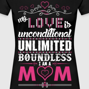 My Love Is Unconditional Im A Mom T-Shirts - Women's Premium T-Shirt