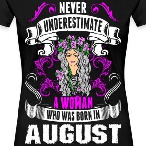 Never Underestimate A Woman Who Was Born In August T-Shirts - Women's Premium T-Shirt