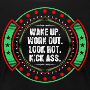 Wake Up Work Out Look Hot Kick Ass T-Shirts - Women's Premium T-Shirt