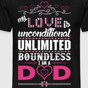 My Love Is Unconditional Im A Dad T-Shirts - Men's Premium T-Shirt