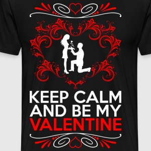 Keep Calm And Be My Valentine T-Shirts - Men's Premium T-Shirt
