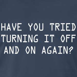 Have you tried turning it off and on again T-Shirts - Men's Premium T-Shirt