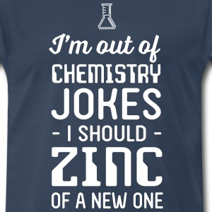 I'm out of chemistry jokes I should zinc of new T-Shirts - Men's Premium T-Shirt
