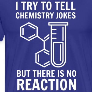 I try to tell chemistry jokes but no reaction T-Shirts - Men's Premium T-Shirt