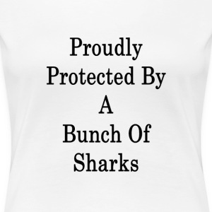 proudly_protected_by_a_bunch_of_sharks_ T-Shirts - Women's Premium T-Shirt