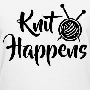 knit happens 11111.png T-Shirts - Women's T-Shirt