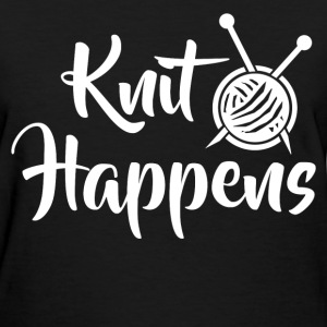 knit happens 289389283912.png T-Shirts - Women's T-Shirt
