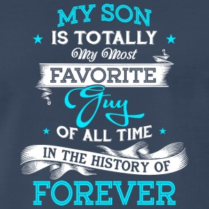 My Son Is Totally My Most Favorite Guy T Shirt - Men's Premium T-Shirt