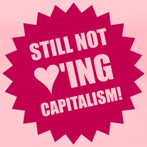 Still not loving Capitalism - Women's Premium T-Shirt
