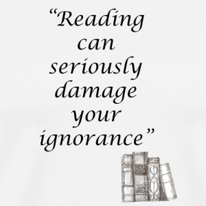 reading can damage you ignorance - Men's Premium T-Shirt