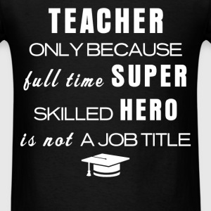 Teacher - Teacher only because full time super ski - Men's T-Shirt