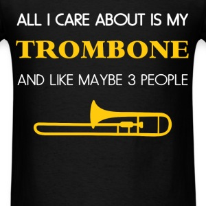 Trombone - All I care about is my Trombone and lik - Men's T-Shirt