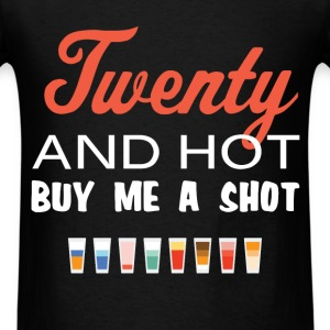 Twenty - Twenty and hot buy me a shot - Men's T-Shirt