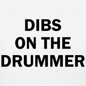 Dibs on the drummer T-Shirts - Women's T-Shirt