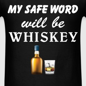 Whiskey - My safe word will be Whiskey - Men's T-Shirt