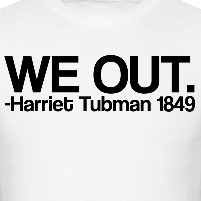 We Out Harriet Tubman 1849