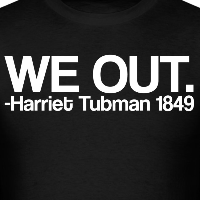 We Out Harriet Tubman Quote Tee