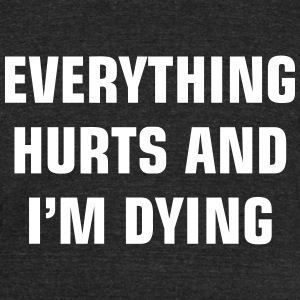 everything hurts i m dying - Unisex Tri-Blend T-Shirt by American Apparel