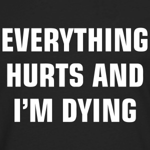 everything hurts i m dying - Men's Premium Long Sleeve T-Shirt