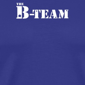 The B team (Not A) - Men's Premium T-Shirt