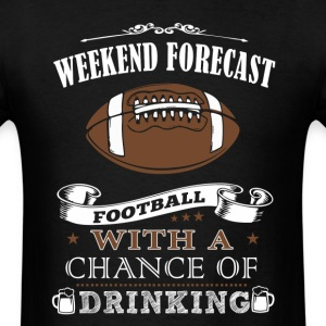 Weekend forecast football with a chance of drink - Men's T-Shirt