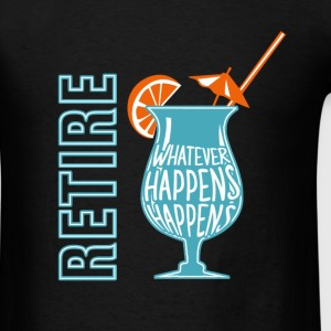 Retire whatever happens happens - Men's T-Shirt