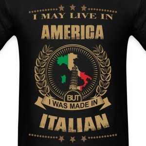 I may live in America but I was made in Italy - Men's T-Shirt