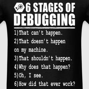 Debug - 6 stages of debugging - Men's T-Shirt