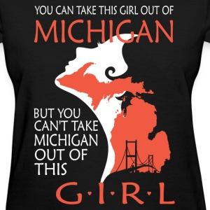 You can't take michigan out of this girl - Women's T-Shirt