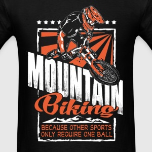 Mountain biking because other sport... - Men's T-Shirt