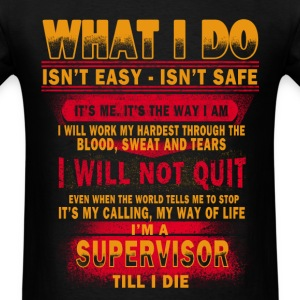 Supervisor - I will not quit till I die - Men's T-Shirt